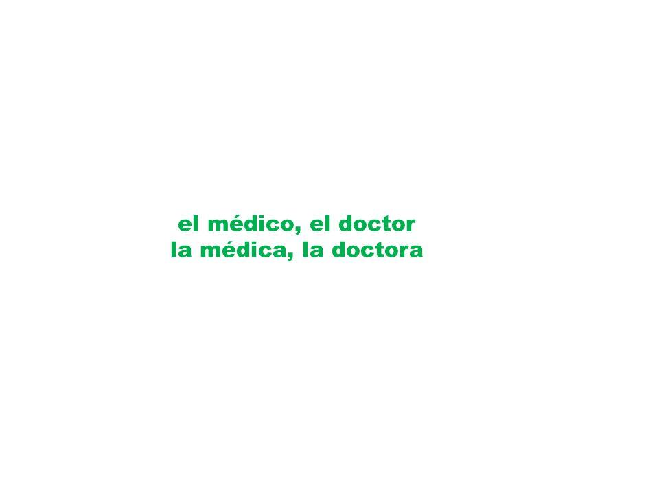 el médico, el doctor la médica, la doctora
