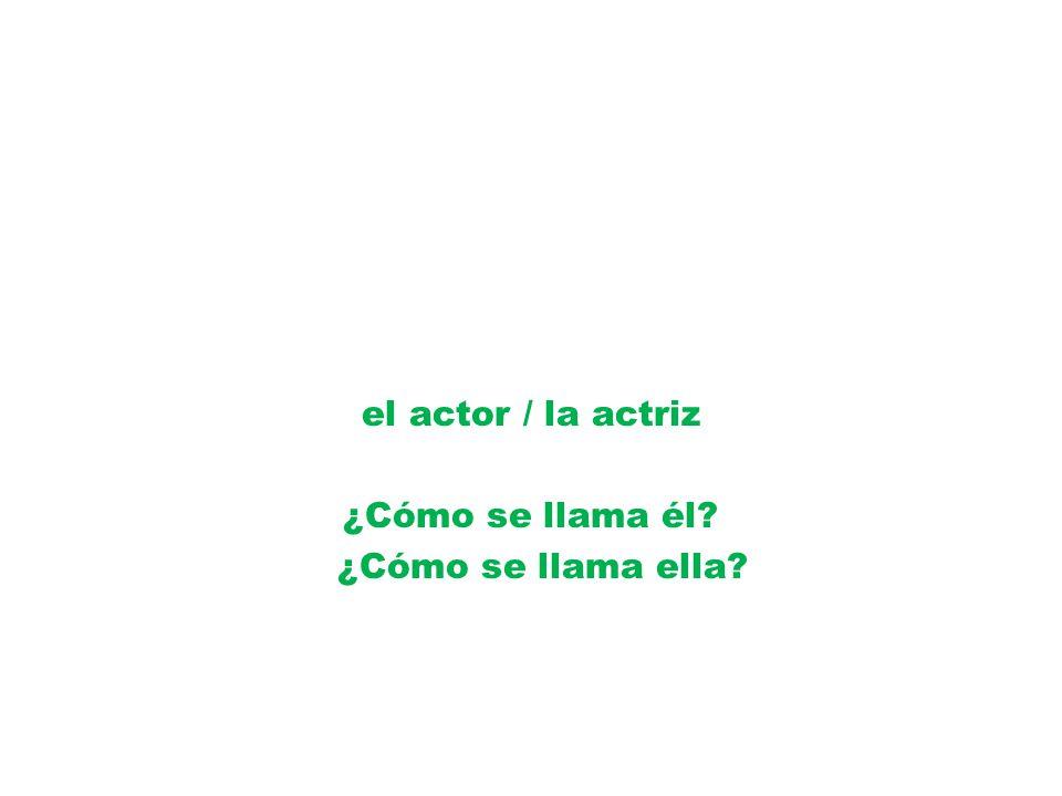 el actor / la actriz ¿Cómo se llama él ¿Cómo se llama ella