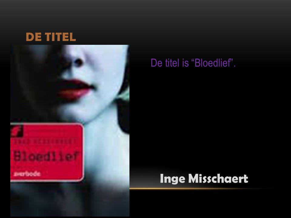 De Titel De titel is Bloedlief . Inge Misschaert
