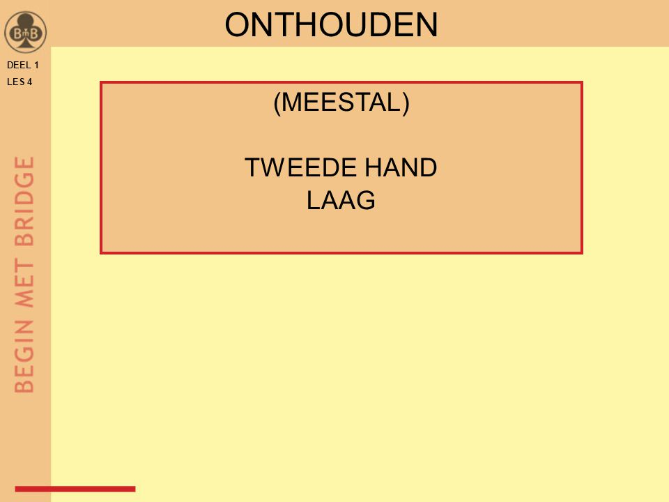 ONTHOUDEN DEEL 1 LES 4 (MEESTAL) TWEEDE HAND LAAG