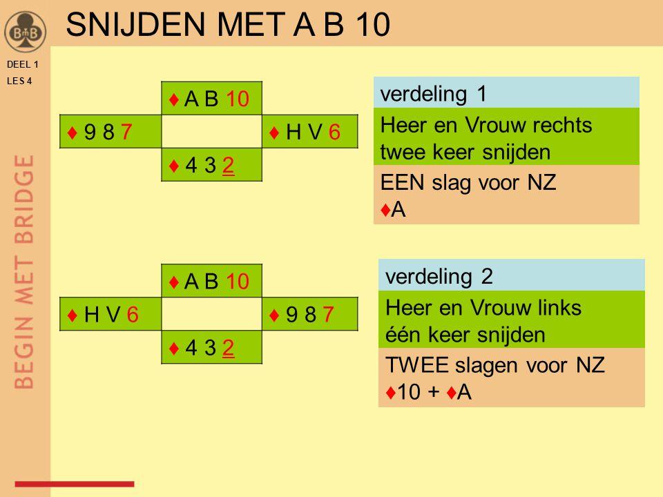 SNIJDEN MET A B 10 verdeling 1 ♦ A B 10 ♦ 9 8 7 ♦ H V 6 ♦ 4 3 2