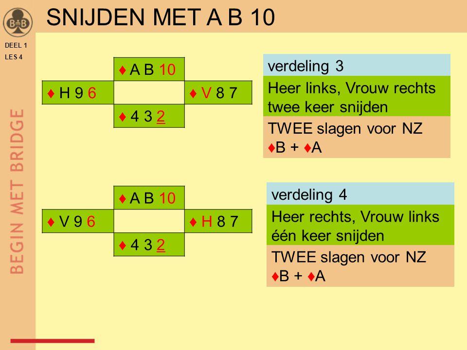 SNIJDEN MET A B 10 verdeling 3 ♦ A B 10 ♦ H 9 6 ♦ V 8 7 ♦ 4 3 2