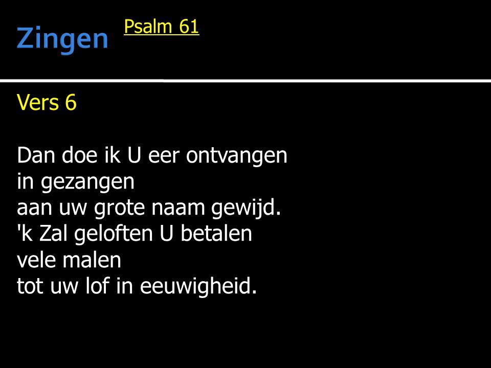 Zingen Vers 6 Dan doe ik U eer ontvangen in gezangen