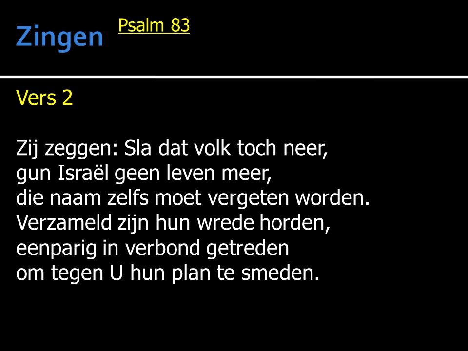 Zingen Vers 2 Zij zeggen: Sla dat volk toch neer,
