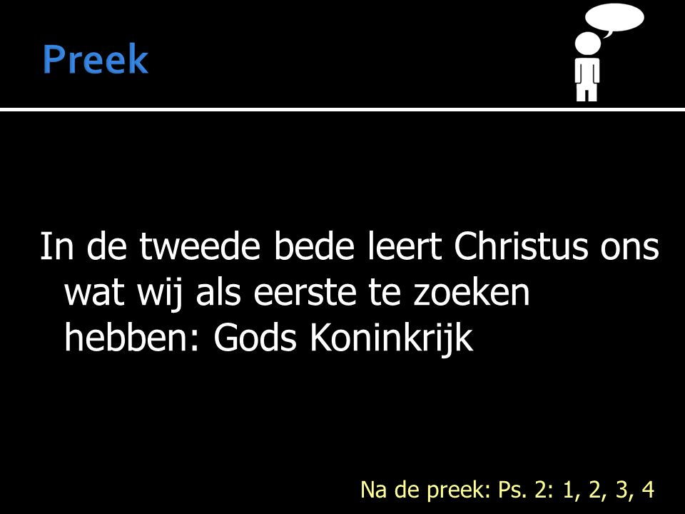 Preek In de tweede bede leert Christus ons wat wij als eerste te zoeken hebben: Gods Koninkrijk.
