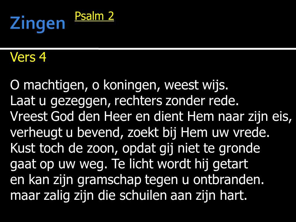 Zingen Vers 4 O machtigen, o koningen, weest wijs.