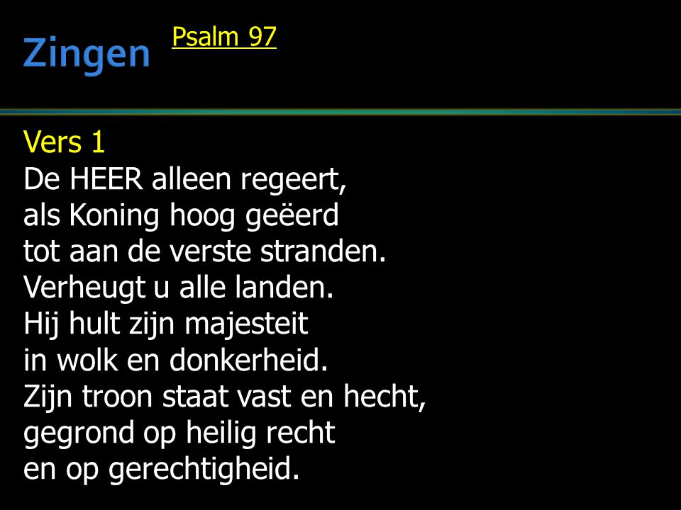 Zingen Vers 1 De HEER alleen regeert, als Koning hoog geëerd