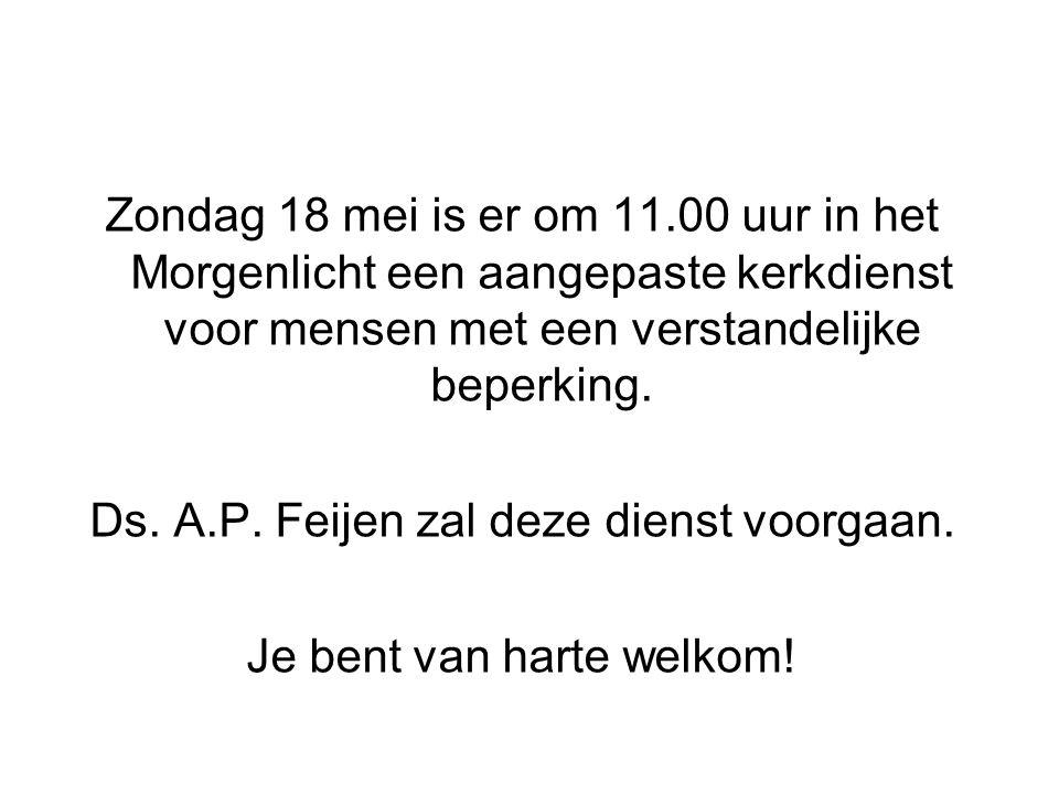 Ds. A.P. Feijen zal deze dienst voorgaan. Je bent van harte welkom!