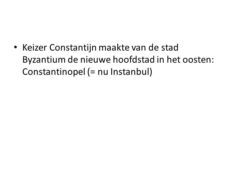 Keizer Constantijn maakte van de stad Byzantium de nieuwe hoofdstad in het oosten: Constantinopel (= nu Instanbul)