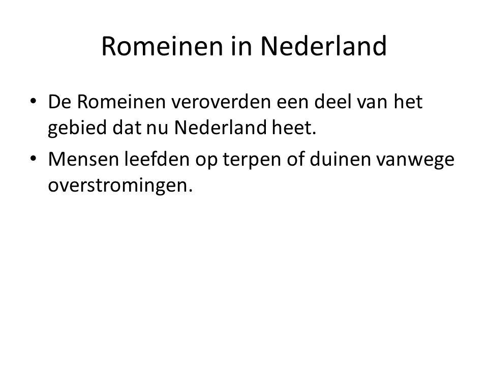 Romeinen in Nederland De Romeinen veroverden een deel van het gebied dat nu Nederland heet.