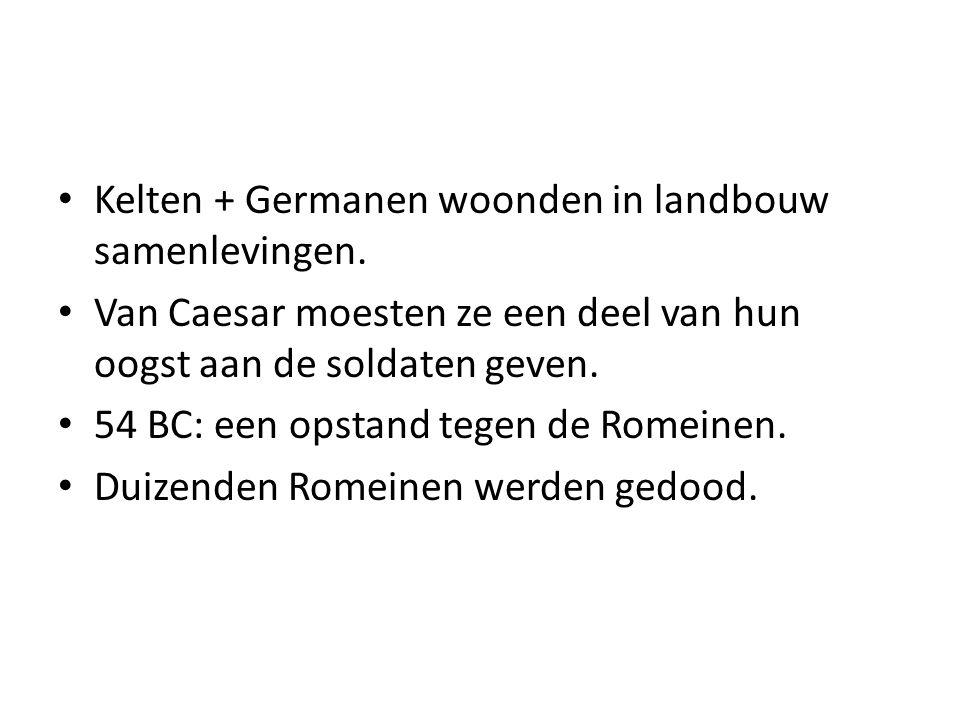 Kelten + Germanen woonden in landbouw samenlevingen.