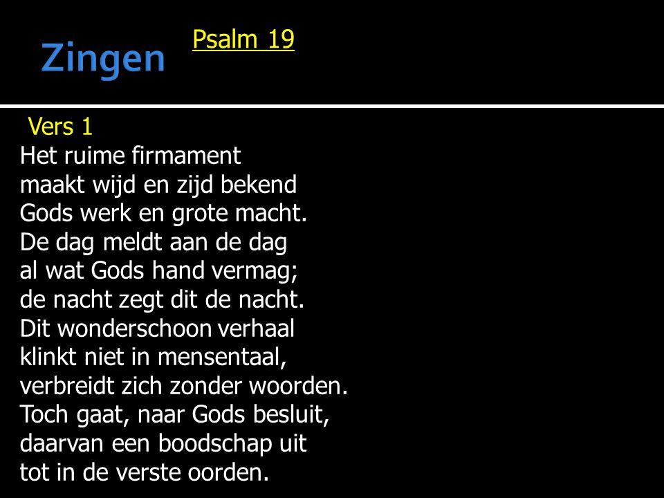 Zingen Psalm 19 Vers 1 Het ruime firmament maakt wijd en zijd bekend