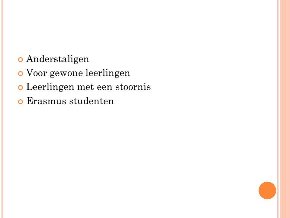 Anderstaligen Voor gewone leerlingen Leerlingen met een stoornis Erasmus studenten