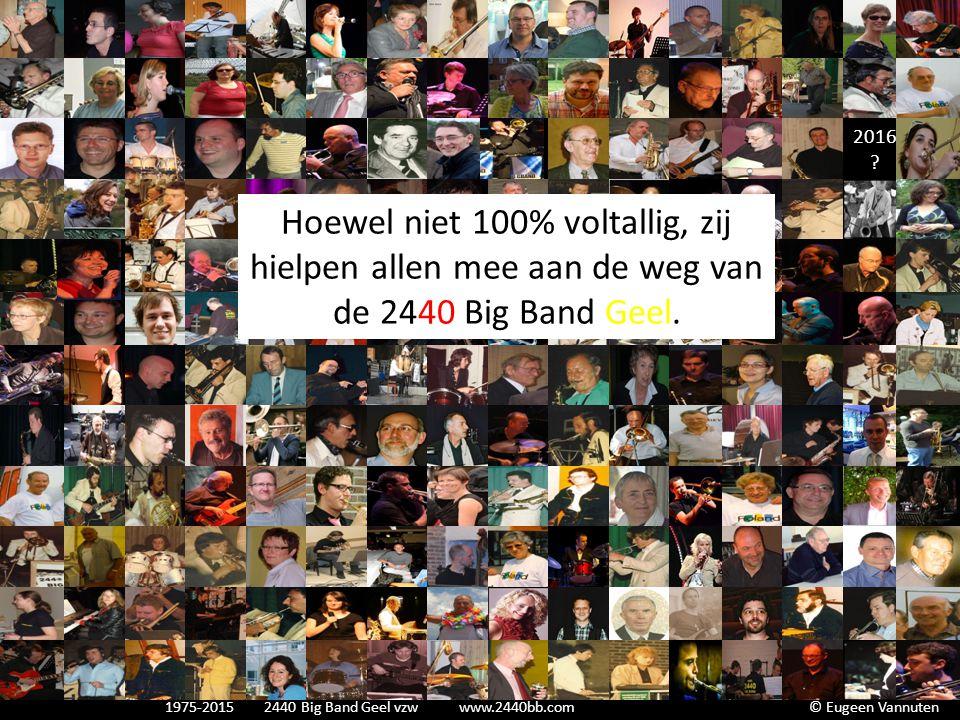 2016 Hoewel niet 100% voltallig, zij hielpen allen mee aan de weg van de 2440 Big Band Geel. Totale duurtijd : 13'30