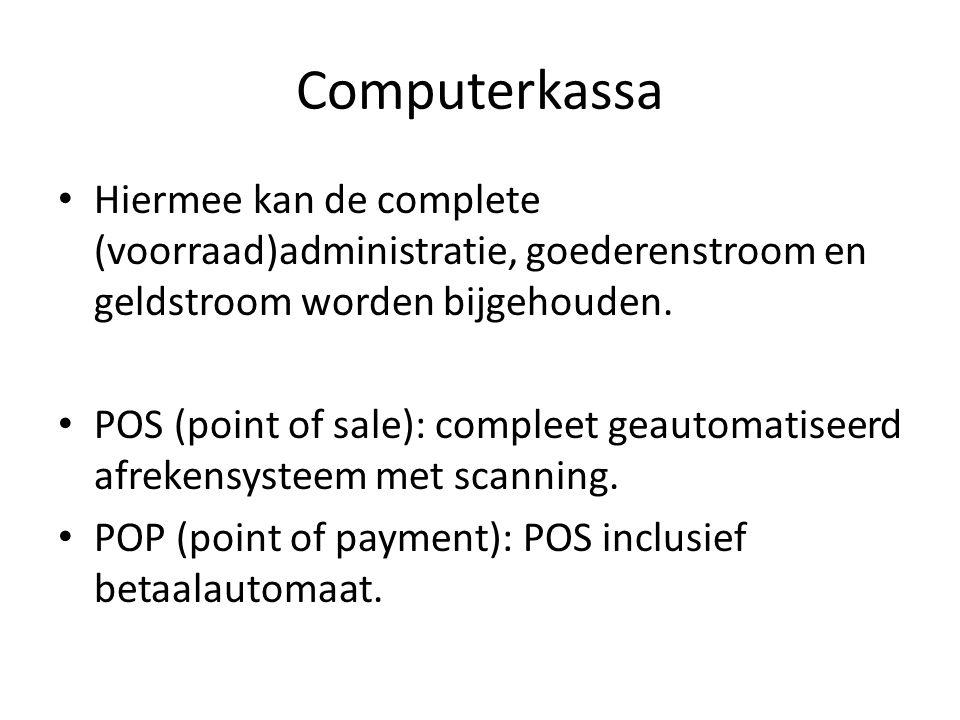 Computerkassa Hiermee kan de complete (voorraad)administratie, goederenstroom en geldstroom worden bijgehouden.