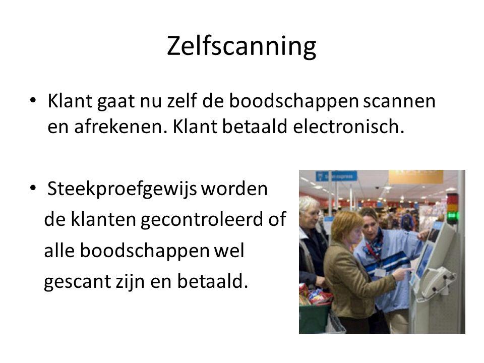 Zelfscanning Klant gaat nu zelf de boodschappen scannen en afrekenen. Klant betaald electronisch. Steekproefgewijs worden.