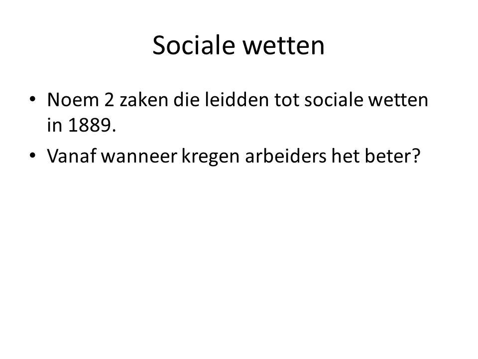 Sociale wetten Noem 2 zaken die leidden tot sociale wetten in 1889.