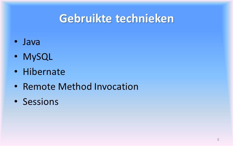 Gebruikte technieken Java MySQL Hibernate Remote Method Invocation