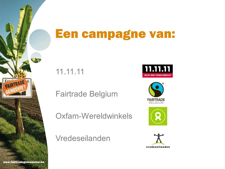 Een campagne van: 11.11.11 Fairtrade Belgium Oxfam-Wereldwinkels
