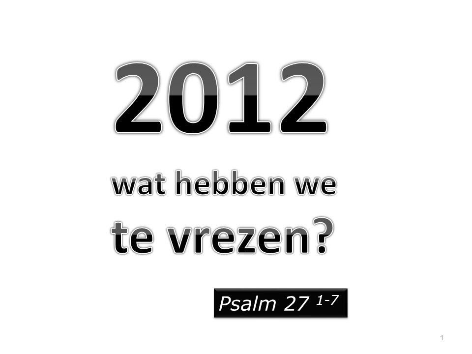 2012 wat hebben we te vrezen Psalm 27 1-7