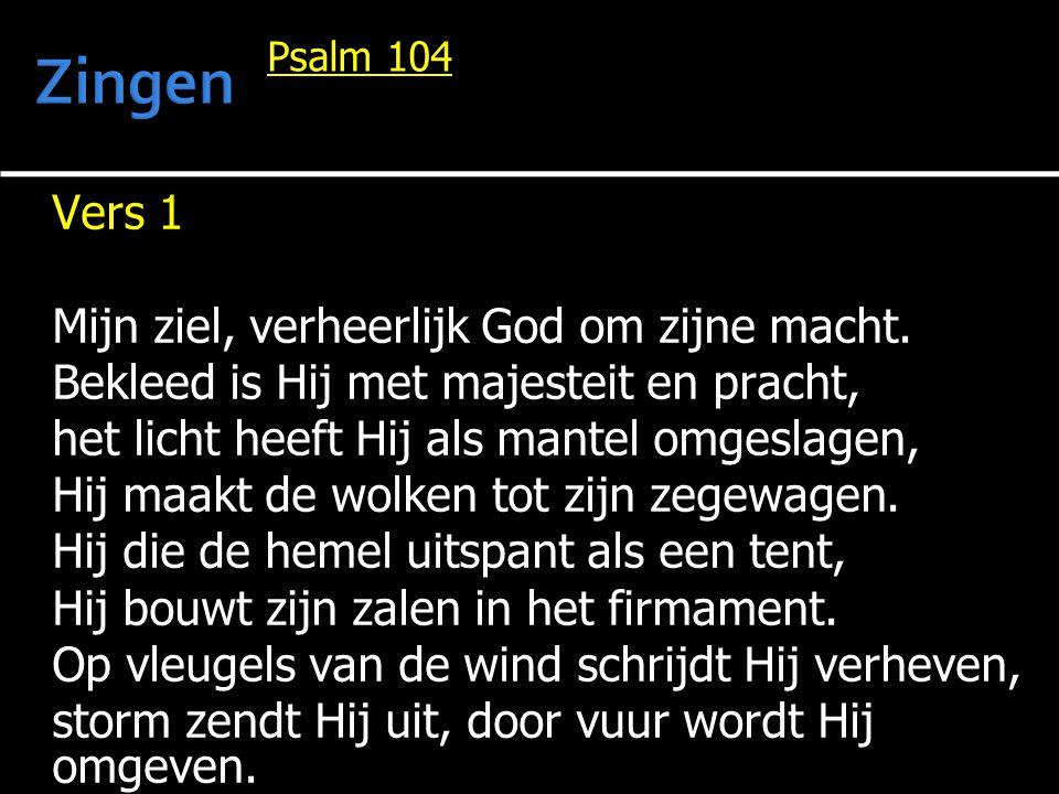 Zingen Vers 1 Mijn ziel, verheerlijk God om zijne macht.