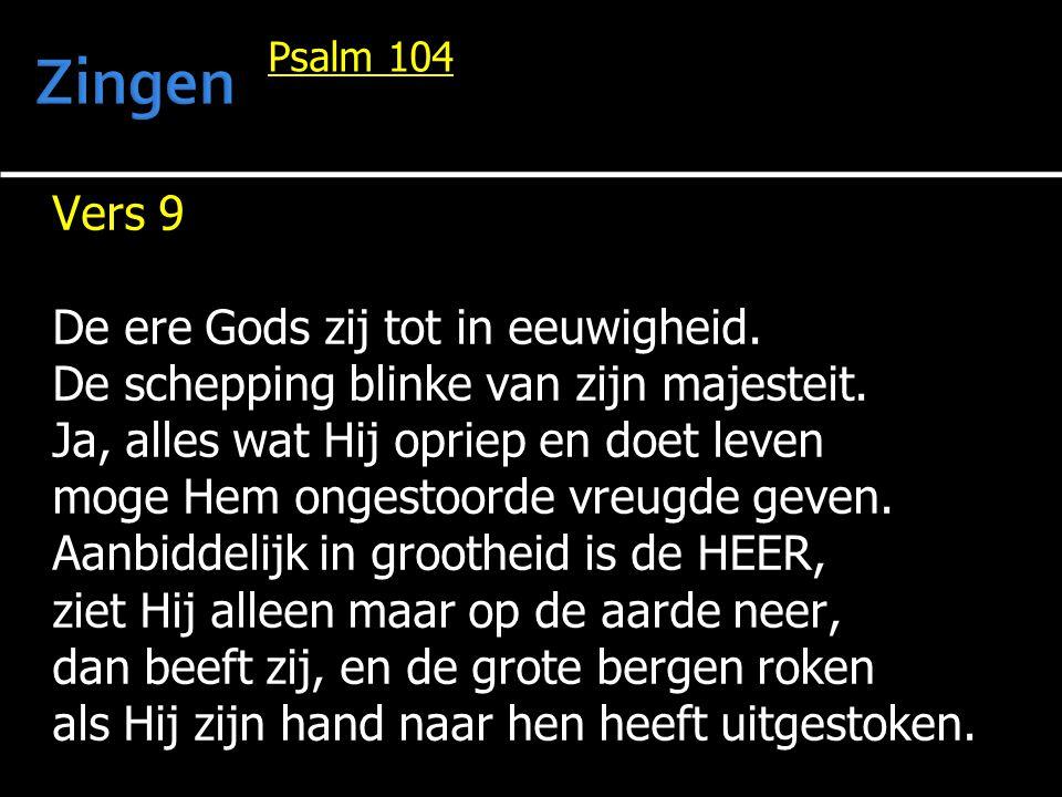 Zingen Vers 9 De ere Gods zij tot in eeuwigheid.