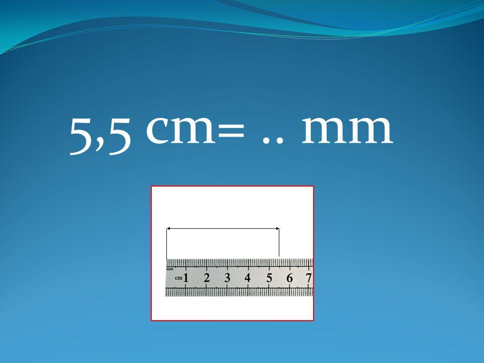 5,5 cm= .. mm