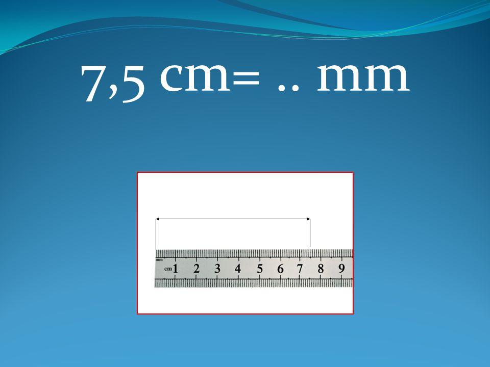 7,5 cm= .. mm