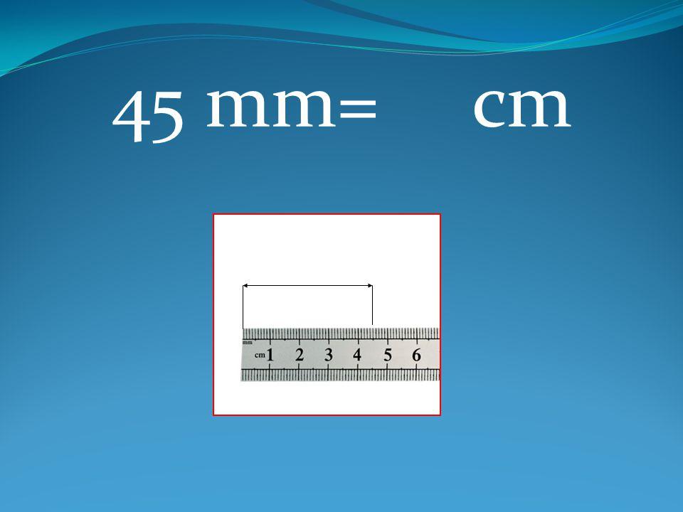 45 mm= cm