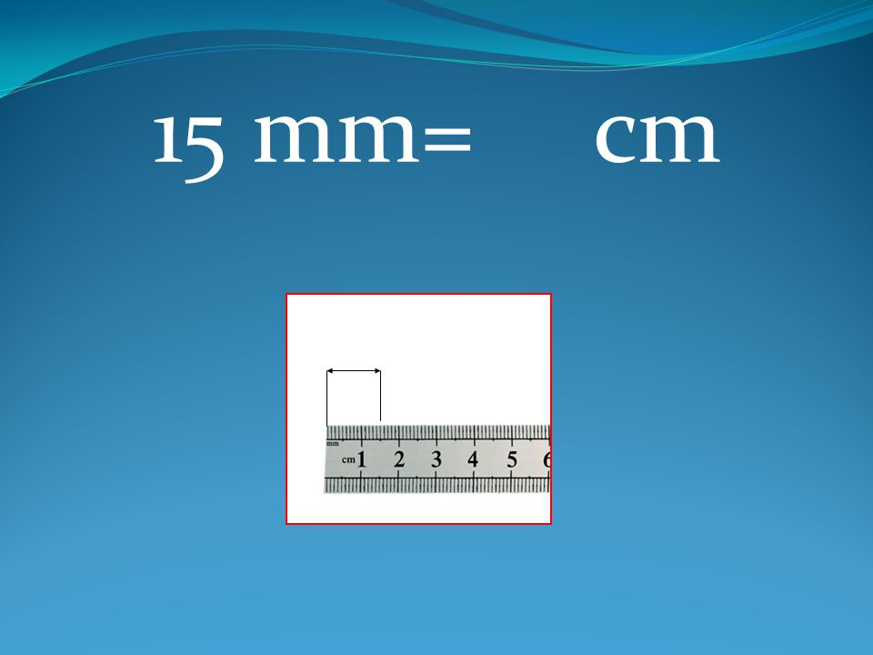 15 mm= cm