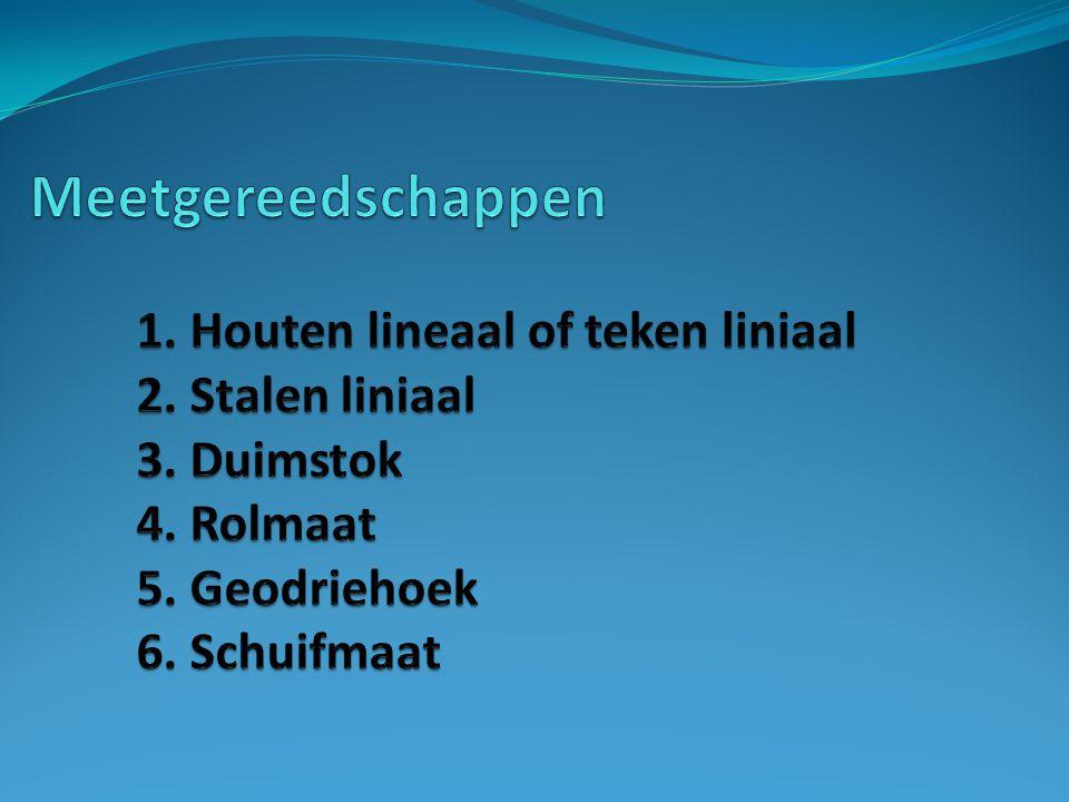 Meetgereedschappen 1. Houten lineaal of teken liniaal 2