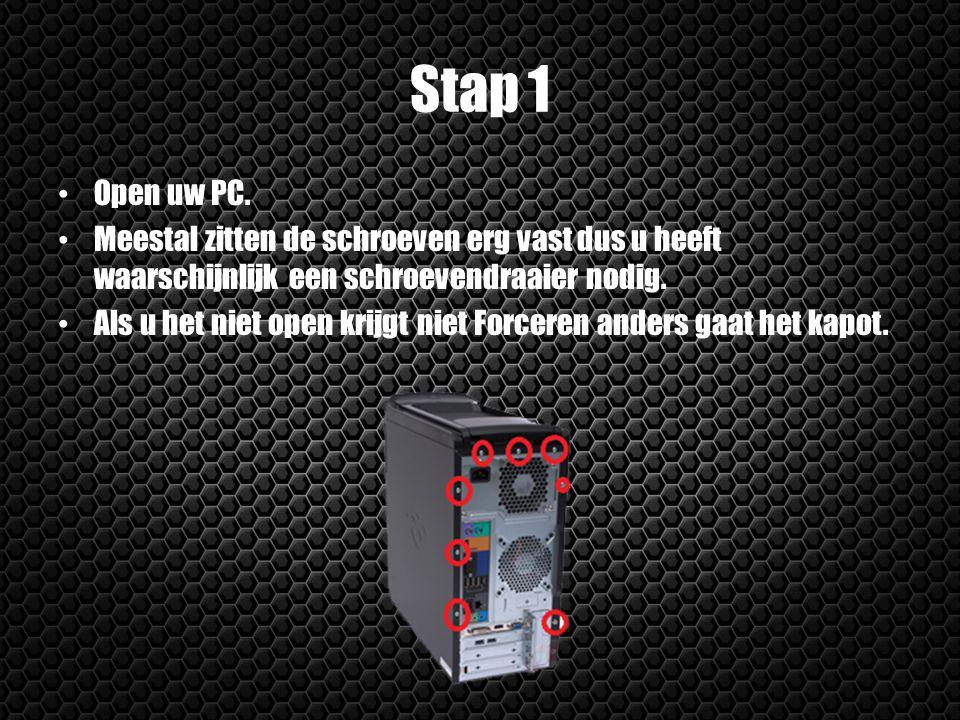 Stap 1 Open uw PC. Meestal zitten de schroeven erg vast dus u heeft waarschijnlijk een schroevendraaier nodig.