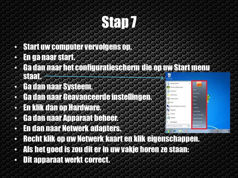 Stap 7 Start uw computer vervolgens op. En ga naar start.