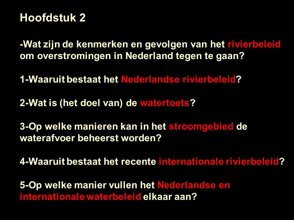 Hoofdstuk 2 -Wat zijn de kenmerken en gevolgen van het rivierbeleid om overstromingen in Nederland tegen te gaan