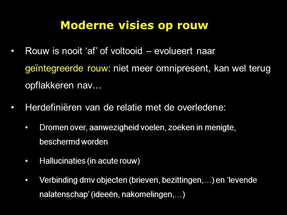 Moderne visies op rouw Rouw is nooit 'af' of voltooid – evolueert naar geïntegreerde rouw: niet meer omnipresent, kan wel terug opflakkeren nav…