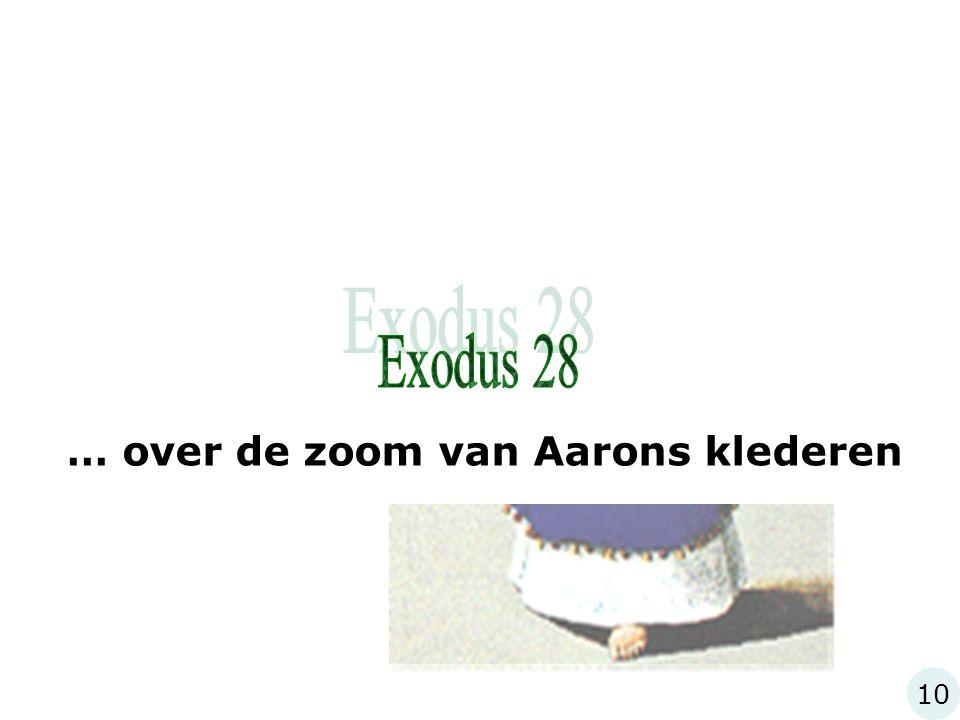 Exodus 28 … over de zoom van Aarons klederen 10