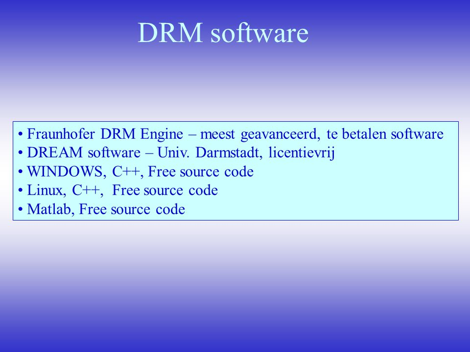 DRM software Fraunhofer DRM Engine – meest geavanceerd, te betalen software. DREAM software – Univ. Darmstadt, licentievrij.