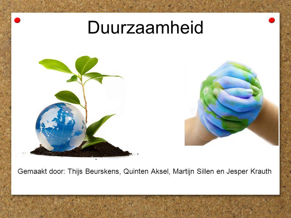 Duurzaamheid Gemaakt door: Thijs Beurskens, Quinten Aksel, Martijn Sillen en Jesper Krauth