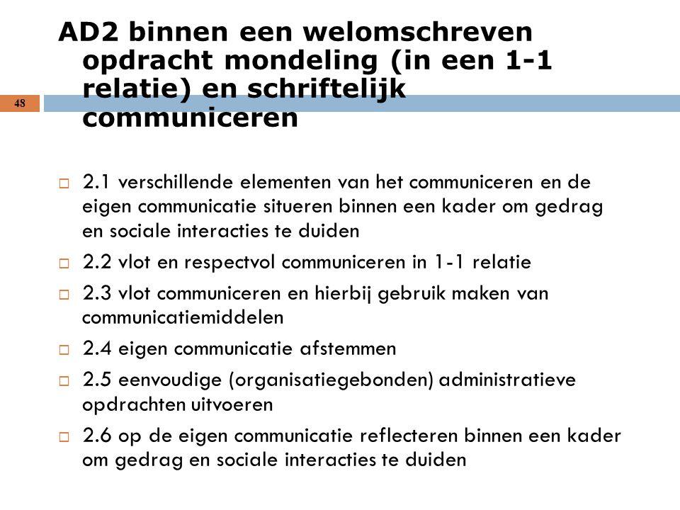 AD2 binnen een welomschreven opdracht mondeling (in een 1-1 relatie) en schriftelijk communiceren