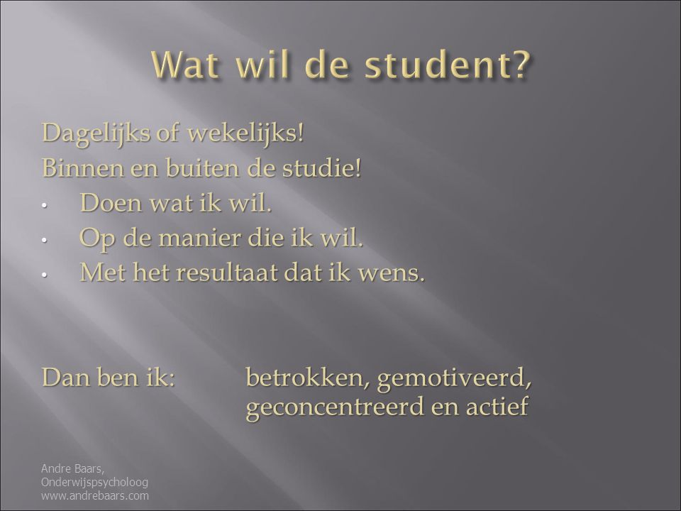 Wat wil de student Dagelijks of wekelijks!
