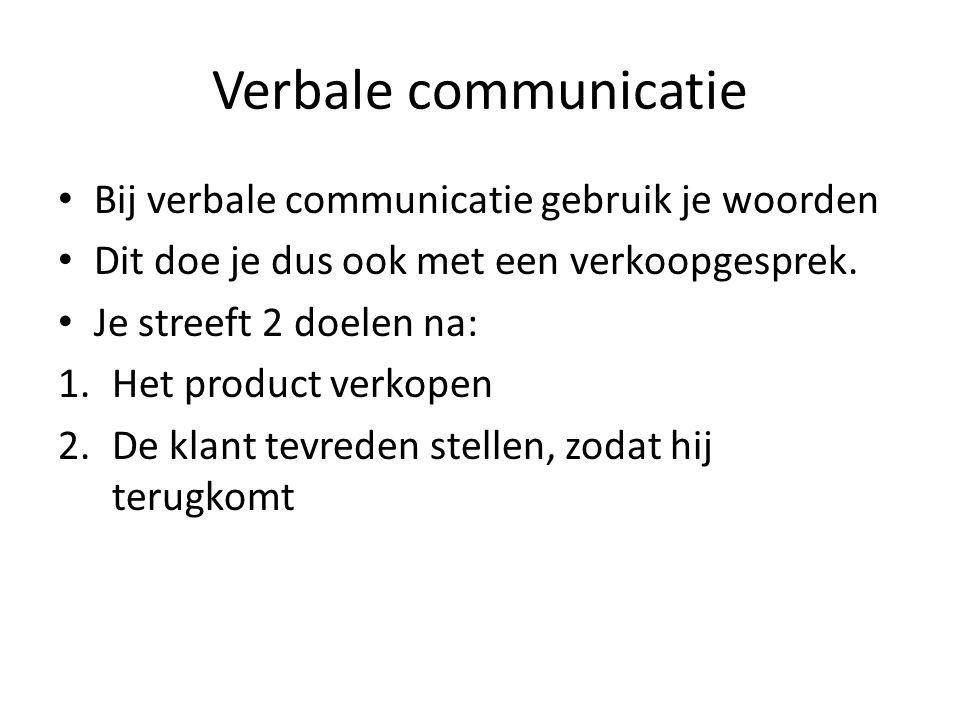 Verbale communicatie Bij verbale communicatie gebruik je woorden