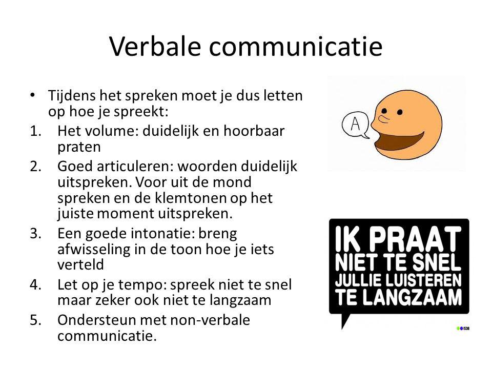 Verbale communicatie Tijdens het spreken moet je dus letten op hoe je spreekt: Het volume: duidelijk en hoorbaar praten.