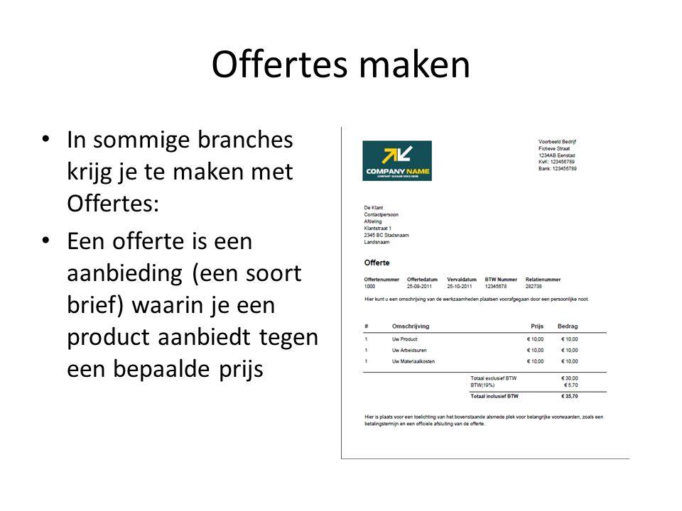 Offertes maken In sommige branches krijg je te maken met Offertes: