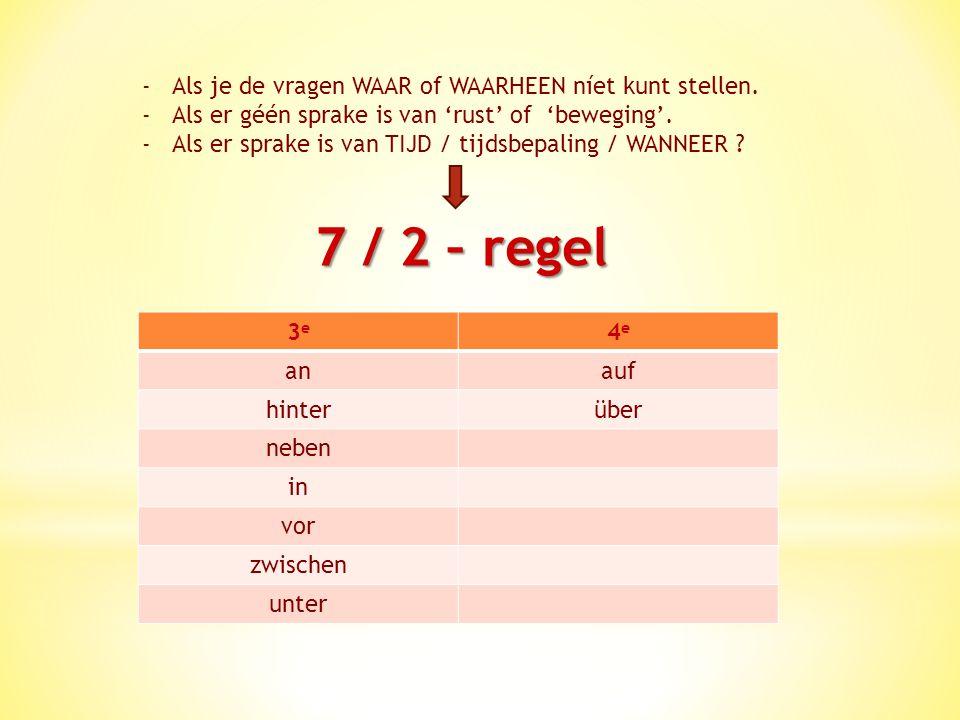 7 / 2 – regel Als je de vragen WAAR of WAARHEEN níet kunt stellen.