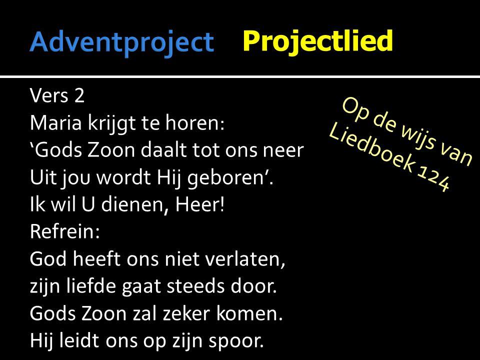 Adventproject Projectlied Op de wijs van Liedboek 124 Vers 2