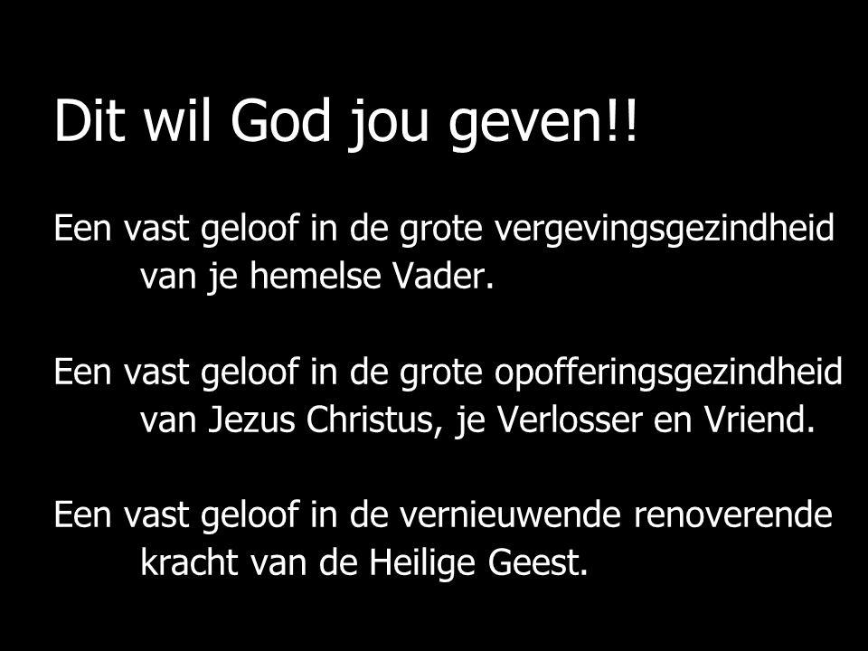 Dit wil God jou geven!! Een vast geloof in de grote vergevingsgezindheid. van je hemelse Vader.