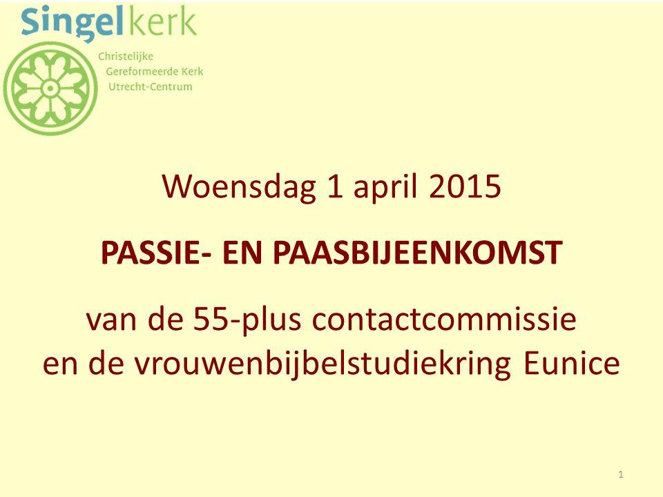Woensdag 1 april 2015 PASSIE- EN PAASBIJEENKOMST van de 55-plus contactcommissie en de vrouwenbijbelstudiekring Eunice