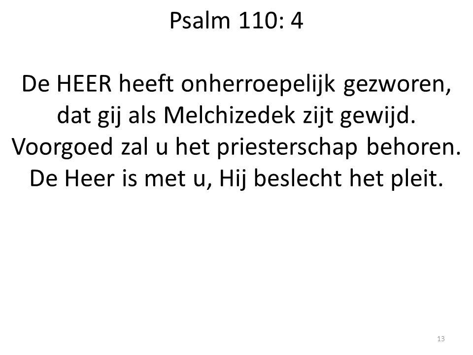 Psalm 110: 4 De HEER heeft onherroepelijk gezworen, dat gij als Melchizedek zijt gewijd.