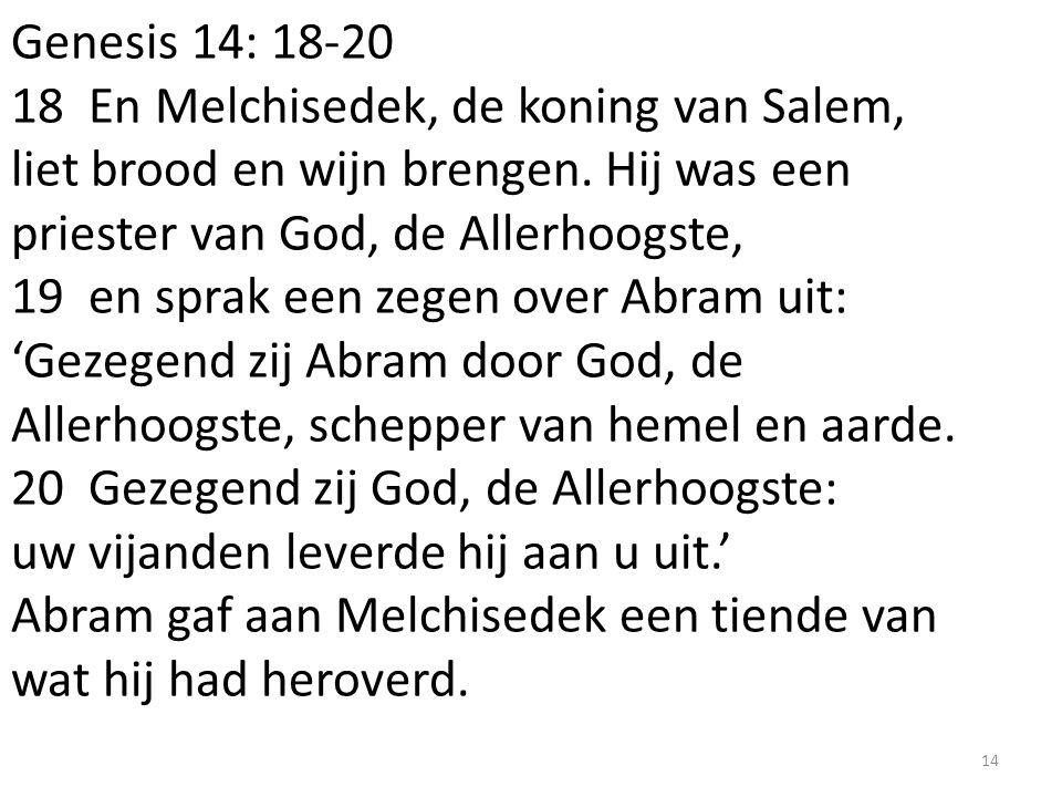 Genesis 14: 18-20 18 En Melchisedek, de koning van Salem, liet brood en wijn brengen.