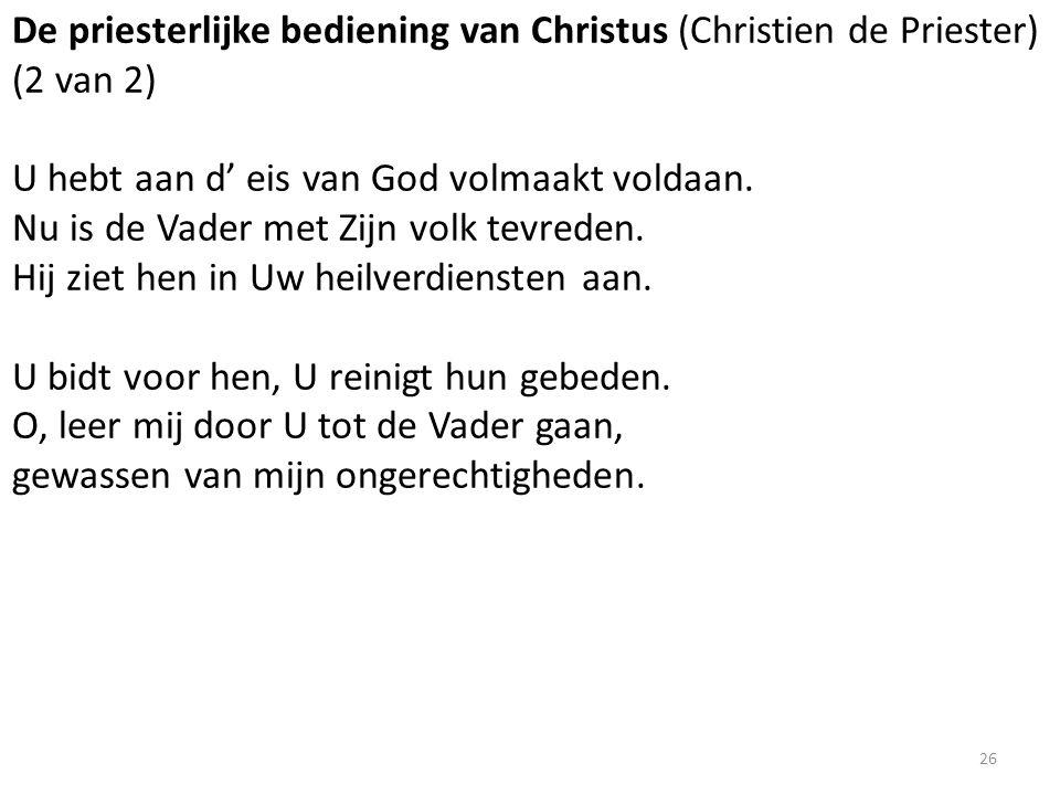 De priesterlijke bediening van Christus (Christien de Priester) (2 van 2) U hebt aan d' eis van God volmaakt voldaan.